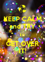 KEEP CALM and TRY to GET OVER IT! - Personalised Poster A4 size