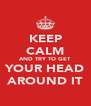 KEEP CALM AND TRY TO GET YOUR HEAD AROUND IT - Personalised Poster A4 size