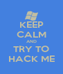 KEEP CALM AND TRY TO HACK ME - Personalised Poster A4 size