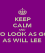 KEEP CALM AND TRY TO LOOK AS GOOD  AS WILL LEE - Personalised Poster A4 size