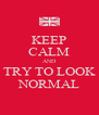 KEEP CALM AND TRY TO LOOK NORMAL - Personalised Poster A4 size