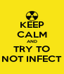 KEEP CALM AND TRY TO NOT INFECT - Personalised Poster A4 size