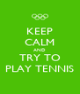 KEEP CALM AND TRY TO PLAY TENNIS - Personalised Poster A4 size