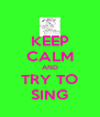 KEEP CALM AND TRY TO SING - Personalised Poster A4 size