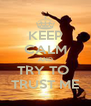 KEEP CALM AND TRY TO  TRUST ME - Personalised Poster A4 size