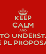 KEEP CALM AND TRY TO UNDERSTAND THE PL PROPOSALS - Personalised Poster A4 size