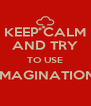 KEEP CALM AND TRY TO USE IMAGINATION  - Personalised Poster A4 size