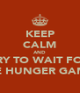 KEEP CALM AND TRY TO WAIT FOR THE HUNGER GAMES - Personalised Poster A4 size