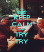 KEEP CALM AND TRY TRY - Personalised Poster A4 size