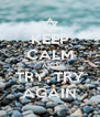 KEEP CALM AND TRY, TRY AGAIN - Personalised Poster A4 size