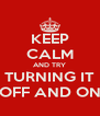 KEEP CALM AND TRY TURNING IT OFF AND ON - Personalised Poster A4 size