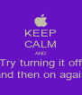 KEEP CALM AND Try turning it off and then on again - Personalised Poster A4 size