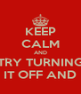 KEEP CALM AND TRY TURNING IT OFF AND - Personalised Poster A4 size