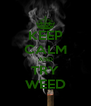 KEEP CALM AND TRY WEED - Personalised Poster A4 size