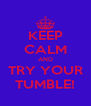 KEEP CALM AND TRY YOUR TUMBLE! - Personalised Poster A4 size