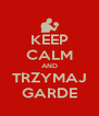KEEP CALM AND TRZYMAJ GARDE - Personalised Poster A4 size