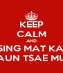 KEEP CALM AND TSING MAT KAU GAUN TSAE MUN - Personalised Poster A4 size