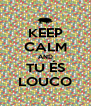 KEEP CALM AND TU ÉS LOUCO - Personalised Poster A4 size