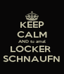 KEEP CALM AND tu amal LOCKER  SCHNAUFN - Personalised Poster A4 size
