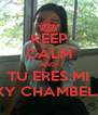 KEEP CALM AND  TU ERES MI SEXY CHAMBELAN - Personalised Poster A4 size