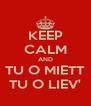 KEEP CALM AND TU O MIETT TU O LIEV' - Personalised Poster A4 size