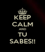 KEEP CALM AND TU SABES!! - Personalised Poster A4 size