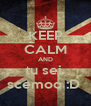 KEEP CALM AND tu sei  scemoo :D  - Personalised Poster A4 size