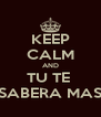 KEEP CALM AND TU TE  SABERA MAS - Personalised Poster A4 size