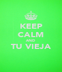 KEEP CALM AND TU VIEJA  - Personalised Poster A4 size