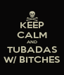 KEEP CALM AND TUBADAS W/ BITCHES - Personalised Poster A4 size