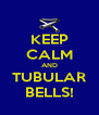 KEEP CALM AND TUBULAR BELLS! - Personalised Poster A4 size