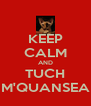 KEEP CALM AND TUCH M'QUANSEA - Personalised Poster A4 size
