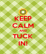 KEEP CALM AND TUCK IN! - Personalised Poster A4 size