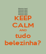 KEEP CALM AND tudo belezinha? - Personalised Poster A4 size
