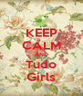 KEEP CALM AND Tudo Girls - Personalised Poster A4 size