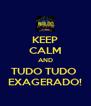 KEEP CALM AND TUDO TUDO  EXAGERADO! - Personalised Poster A4 size