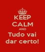KEEP CALM AND Tudo vai dar certo! - Personalised Poster A4 size