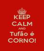 KEEP CALM AND Tufão é CORNO! - Personalised Poster A4 size