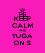 KEEP CALM AND TUGA ON ∞ - Personalised Poster A4 size