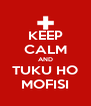 KEEP CALM AND TUKU HO MOFISI - Personalised Poster A4 size