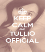 KEEP CALM AND TULLIO OFFICIAL - Personalised Poster A4 size