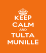 KEEP CALM AND TULTA MUNILLE - Personalised Poster A4 size