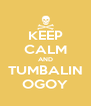 KEEP CALM AND TUMBALIN OGOY - Personalised Poster A4 size