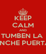 KEEP CALM AND TUMBEN LA  PINCHE PUERTA  - Personalised Poster A4 size