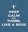 KEEP CALM AND TUMBL LIKE A BOSS - Personalised Poster A4 size