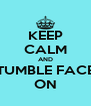 KEEP CALM AND TUMBLE FACE ON - Personalised Poster A4 size