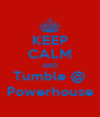 KEEP CALM AND Tumble @ Powerhouse - Personalised Poster A4 size