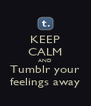 KEEP CALM AND Tumblr your feelings away - Personalised Poster A4 size