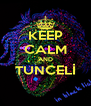 KEEP CALM AND TUNCELİ  - Personalised Poster A4 size