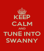 KEEP CALM AND TUNE INTO SWANNY - Personalised Poster A4 size